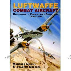 Luftwaffe Combat Aircraft Development • Production • Operations: 1935-1945 Manfred Griehl & Joachim Dressel