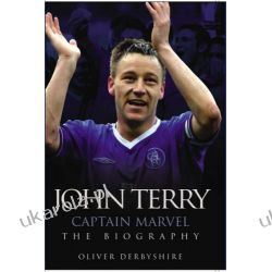 John Terry: Captain Marvel, the Biography Oliver Derbyshire Sportowcy