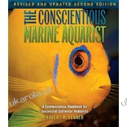 The Conscientious Marine Aquarist: A Commonsense Handbook for Successful Saltwater Hobbyists Pozostałe