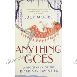 Anything Goes: A Biography of the Roaring Twenties Lucy Moore Politycy