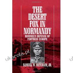 The Desert Fox in Normandy: Rommel's Defense of Fortress Europe  Zagraniczne