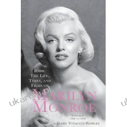 Icon: The Life, Times, and Films of Marilyn Monroe Volume 1 1926 to 1956 Aktorzy i artyści