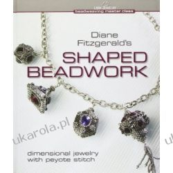 Diane Fitzgerald's Shaped Beadwork: Dimensional Jewelry with Peyote Stitch (Beadweaving Master Class) Kalendarze książkowe