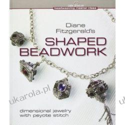 Diane Fitzgerald's Shaped Beadwork: Dimensional Jewelry with Peyote Stitch (Beadweaving Master Class)