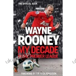 Wayne Rooney: My Decade in the Premier League  Sportowcy