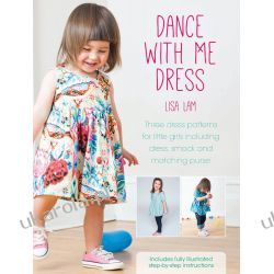 Dance With Me Dress: Three dress patterns for little girls including dress, smock and matching purse Pozostałe