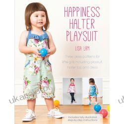 Happiness Halter Playsuit: Three dress patterns for little girls including playsuit, halter top and dress Marynarka Wojenna