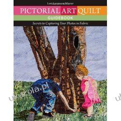 Pictorial Art Quilt Guidebook: Secrets to Capturing Your Photos in Fabric  Kalendarze ścienne