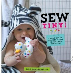 Sew Tiny: Simple Clothes, Quilts & Toys to Make for Your Baby Historyczne