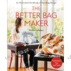 The Better Bag Maker: An Illustrated Handbook of Handbag Design