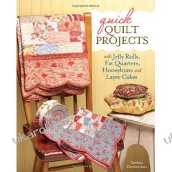Quick Quilt Projects with Jelly Rolls, Fat Quarters, Honeybuns and Layer Cake