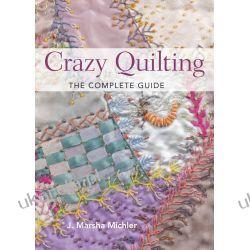 Crazy Quilting: The Complete Guide Ogród - opracowania ogólne