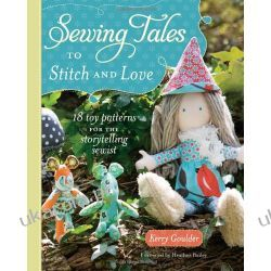 Sewing Tales to Stitch and Love: 18 Toy Patterns for the Storytelling Sewist Kalendarze ścienne