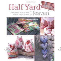 Half Yard Heaven: Easy Sewing Projects Using Left-Over Pieces of Fabric Moda i uroda - poradniki