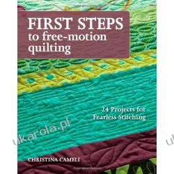First Steps: To Free-Motion Quilting Pozostałe
