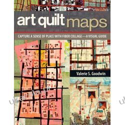 Art Quilt Maps: Capture a Sense of Place with Fiber Collage a Visual Guide Pozostałe