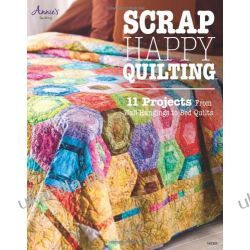 Scrap Happy Quilting: 12 Projects from Wall Hangings to Bed Quilts Kalendarze ścienne