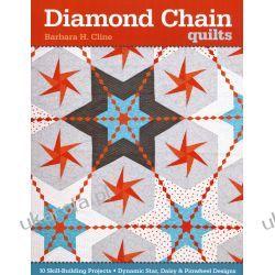 Diamond Chain Quilts: 10 Skill-Building Projects Dynamic Star, Daisy & Pinwheel Zagraniczne