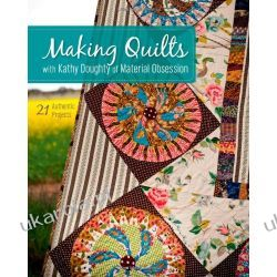Making Quilts with Kathy Doughty of Material Obsession: 21 Authentic Projects Historyczne
