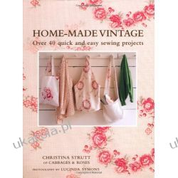 Home-Made Vintage: Over 40 Quick and Easy Sewing Projects From the Creative Talent of Cabbages & Roses, the Vintage-Style Fabric Company