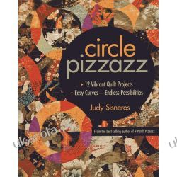 Circle Pizzazz: 12 Vibrant Quilt Projects Easy Curves Endless Possibilities Krajobrazy