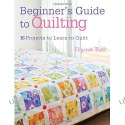 Beginner's Guide to Quilting: 16 projects to learn to quilt Pozostałe