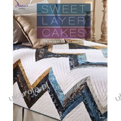 """Sweet Layer Cakes: 11 Designs for 10"""" Squares (Annie's Quilting) Pozostałe"""