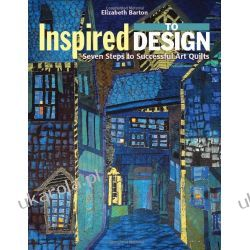 Inspired to Design: Seven Steps to Successful Art Quilts Zagraniczne