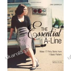 The Essential A-line: Make 17 Flirty Skirts from 1 Basic Pattern Sizes 0-20 Pozostałe
