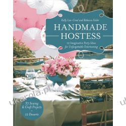 Handmade Hostess: 12 Imaginative Party Ideas for Unforgettable Entertaining Lotnictwo