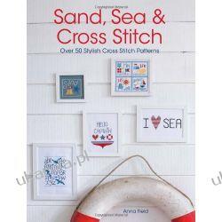 Sand, Sea and Cross Stitch: Over 50 stylish cross stitch patterns