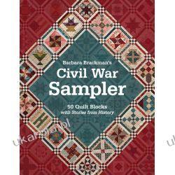 Civil War Sampler: 50 Quilt Blocks with Stories from History Szydełkowanie i robótki na drutach