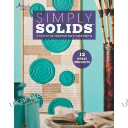 Simply Solids: A Twist on the Traditional Use of Solid Fabrics (Annies Quilting) Pozostałe