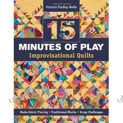 15 Minutes of Play -- Improvisational Quilts: Made-Fabric Piecing Traditional Blocks Scrap Challenges Kalendarze ścienne