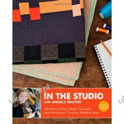In the Studio with Angela Walters: Machine-Quilting Design Concepts Add Movement, Contrast, Depth & More Pozostałe