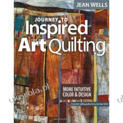 Journey to Inspired Art Quilting: More Intuitive Color & Design Kalendarze ścienne