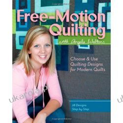 Free-Motion Quilting with Angela Walters: Choose & Use Quilting Designs on Modern Quilts [Illustrated] Kalendarze ścienne