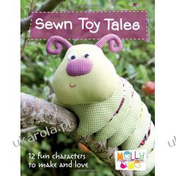 Sewn Toy Tales: 12 Fun Characters to Make and Love (Melly & Me) Kalendarze ścienne