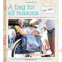 A Bag for All Reasons: 12 all-new bags and purses to sew for every occasion Pozostałe
