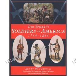 Soldiers in America 1754-1865 Don Troiani; James L. Kochan; Earl J. Coates Pozostałe