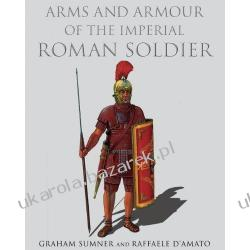 Arms and Armour of the Imperial Roman Soldier: From Marius to Commodus G. Sumner; Raffaele D'amato