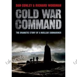 Cold War Command: The Dramatic Story of a Nuclear Submariner Dan Conley Książki