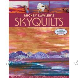 Mickey Lawler's Skyquilts: 12 Painting Techniques, Create Dynamic Landscape Quilts Kalendarze ścienne