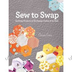 Sew to Swap: Quilting Exchanges Online and in the Mail Pozostałe