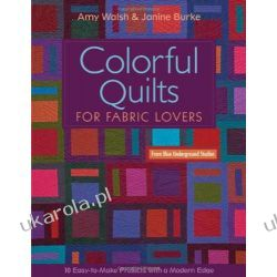 Colorful Quilts for Fabric Lovers: 10 Easy-To-Make Project with a Modern Edge Pozostałe