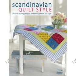 Scandinavian Quilt Style: Over 40 Sewing Projects for Home Comfort and Style Pozostałe