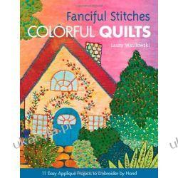 Fanciful Stitches, Colorful Quilts Kalendarze ścienne