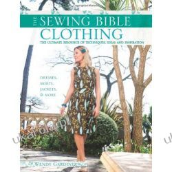 Clothing: The Ultimate Resource of Techniques, Ideas and Inspiration (Sewing Bible)
