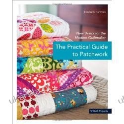 The Practical Guide to Patchwork Sztuka, malarstwo i rzeźba