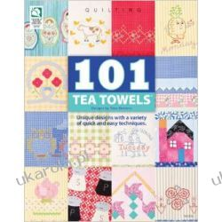101 Tea Towels: Unique Designs with a Variety of Quick and Easy Techniques (Quilting) Pozostałe